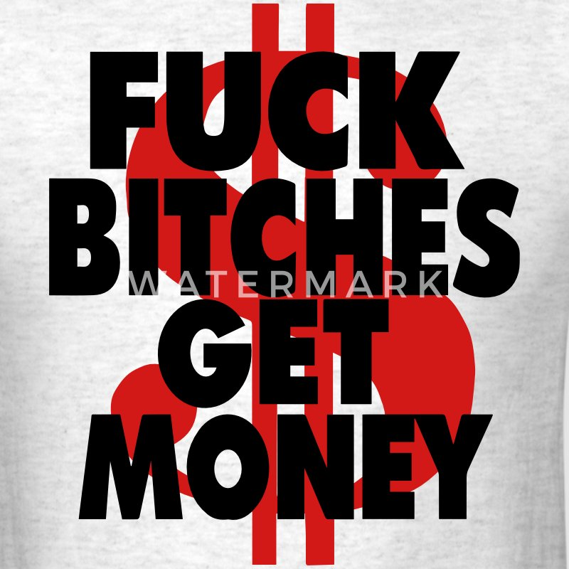 FUCK BITCHES GET MONEY T-Shirts - Men's T-Shirt