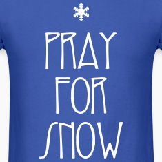pray for snow T-Shirts