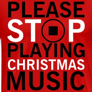 Please stop playing christmas music T-Shirts - Men's Premium T-Shirt