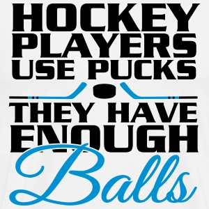 Hockey players use pucks, they have enough balls T-Shirts - Men's Premium T-Shirt
