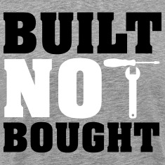 Built not bought T-Shirts