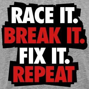 Race it. Break it. Fix it. Repeat T-Shirts - Men's Premium T-Shirt