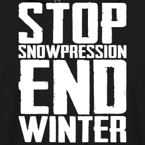 Stop Snowpression End Winter Hoodies - Men's Hoodie