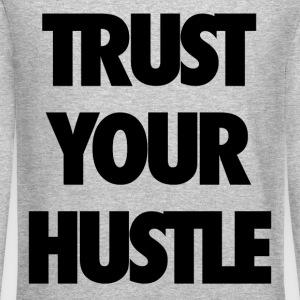 Trust your hustle Long Sleeve Shirts - Crewneck Sweatshirt