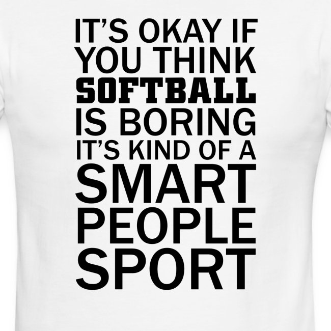 ITS OK IF YOU THINK SOFTBALL IS BORING
