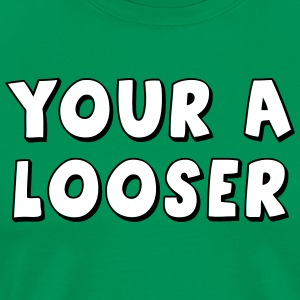 Your A Looser T-Shirts - Men's Premium T-Shirt