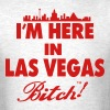 I'M HERE IN LAS VEGAS BITCH! - Men's T-Shirt