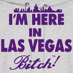 I'M HERE IN LAS VEGAS BITCH! - Men's Hoodie