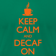 Design ~ Keep Calm and Decaf On - Men's