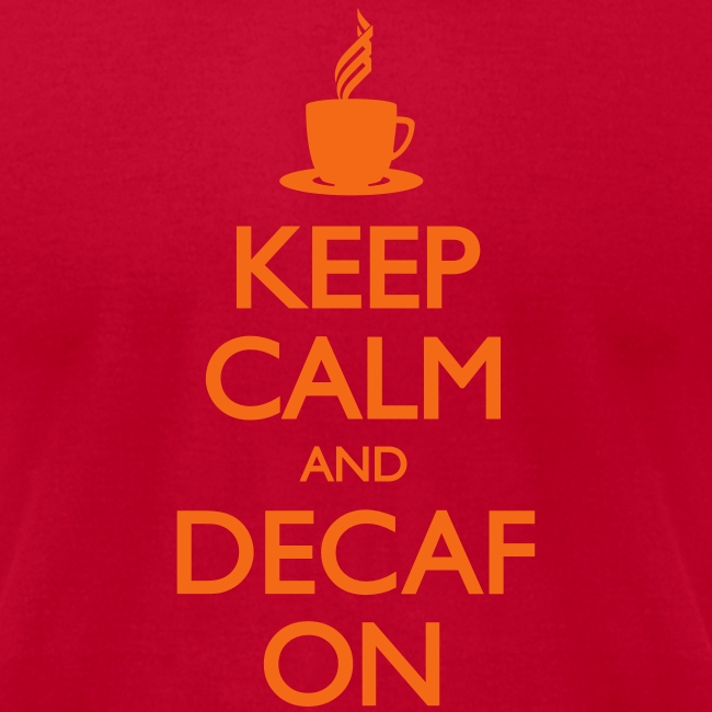 Keep Calm and Decaf On - Men's