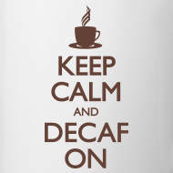 Design ~ Keep Calm and Decaf On - Mug
