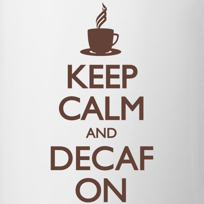 Keep Calm and Decaf On - Mug