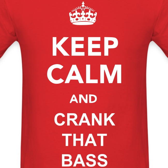 Keep Calm And Crank That Bass