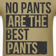no_pants_are_best_pants T-Shirts
