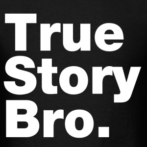 true_story_bro T-Shirts - Men's T-Shirt