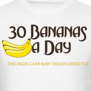 30 Bananas A Day..LIVE FOREVER eat bananas. - Men's T-Shirt