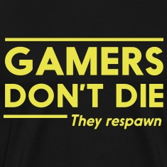Gamers don't die they respawn T-Shirts