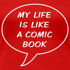 My life is like a comic book Women's T-Shirts