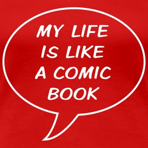 My life is like a comic book Women's T-Shirts - Women's Premium T-Shirt