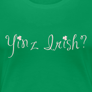 Design ~ Women's Yinz Irish? Premium T - Pink Text