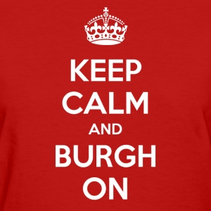 Keep Calm and Burgh On - White Text Women's T-Shirts - Women's T-Shirt