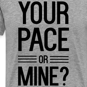 Your Pace or Mine T-Shirts - Men's Premium T-Shirt