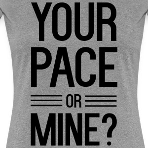 Your Pace or Mine Women's T-Shirts - Women's Premium T-Shirt
