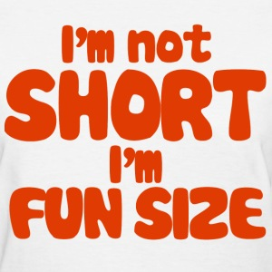 I'm not short I'm fun size - Women's T-Shirt
