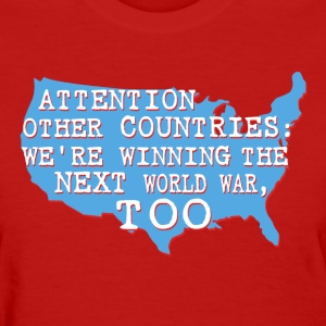 We're Winning the Next World War Women's T-Shirts - Women's T-Shirt