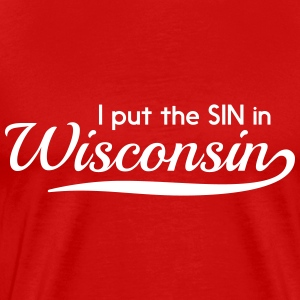 I put the SIN in Wisconsin T-Shirts - Men's Premium T-Shirt
