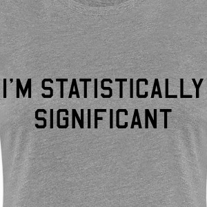 I'm statistically significant Women's T-Shirts - Women's Premium T-Shirt
