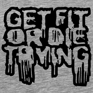 Get Fit Or Die Trying Design T-Shirts - Men's Premium T-Shirt