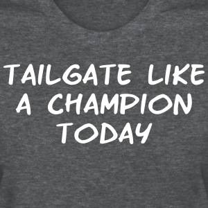 Tailgate Like a Champion Today Shirt - Women's T-Shirt