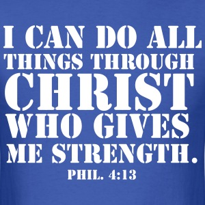 I Can Do All Things Through Christ Who Gives Me  - Men's T-Shirt
