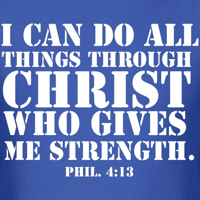 I Can Do All Things Through Christ Who Gives Me Strength Shirt