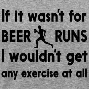 If it wasn't for beer runs I wouldn't get exercise T-Shirts - Men's Premium T-Shirt