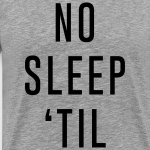 No Sleep Till T-Shirts - Men's Premium T-Shirt
