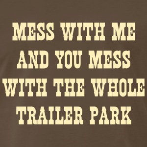 Mess with me and mess with the whole trailer park T-Shirts - Men's Premium T-Shirt