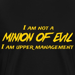 I'm not a minion of evil. I'm upper management T-Shirts - Men's Premium T-Shirt