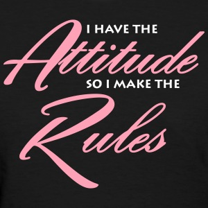 I have the attitude so i make the rules Women's T-Shirts - Women's T-Shirt