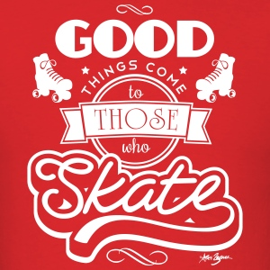Good Things Come To Those Who Skate - Men's T-Shirt
