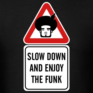 Slow Down and Enjoy the Funk - Men's T-Shirt