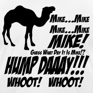 Mike! Guess What Day It Is? Hump Day! T-Shirt - Men's T-Shirt by American Apparel