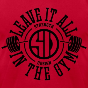 Leave it all in the gym - By Strength Design T-Shirts - Men's T-Shirt by American Apparel