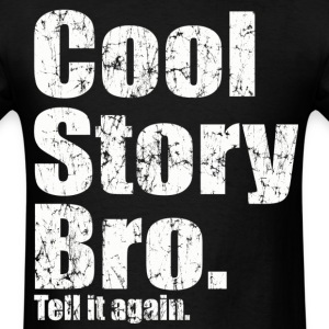 Cool Story Bro Tell It Again T-Shirts - Men's T-Shirt