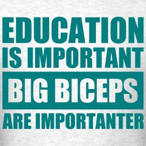 Education is Important, Big Biceps are Importanter - Men's T-Shirt
