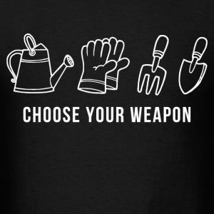 choose_your_weapon_gardener T-Shirts - Men's T-Shirt