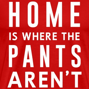 Home is where the pants aren't T-Shirts - Men's Premium T-Shirt