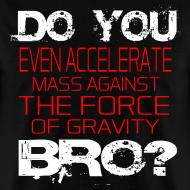 Design ~ Do You Even Accelerate Bro