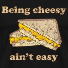 Being Cheesy Ain't Easy T-Shirts